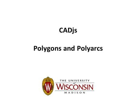 CADjs Polygons and Polyarcs. Review Question Base: (50,50,2) Cylinder: r =5, h = 30 Hole: r = 2 Use one for-loop! Step 1 Step 2 Step 3 Step 4.