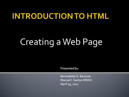 Creating a Web Page Presented by: Bernadette G. Bautista Manuel I. Santos MNHS April 29, 2011.