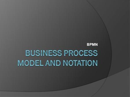 BPMN.  BPMN will provide businesses with the capability of understanding their internal business procedures in a graphical notation.