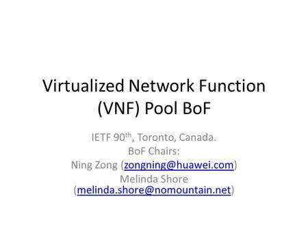 Virtualized Network Function (VNF) Pool BoF IETF 90 th, Toronto, Canada. BoF Chairs: Ning Zong Melinda Shore