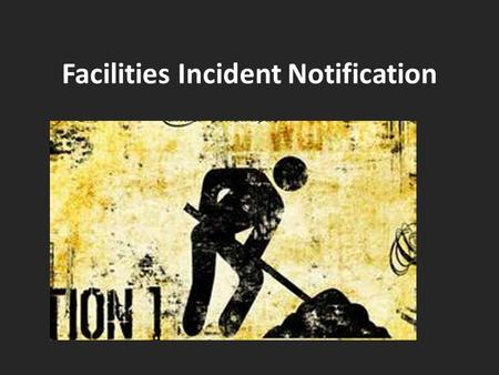 Facilities Incident Notification. Reporting Requirements All employees are required to report immediately any incidents, accidents, or major equipment.