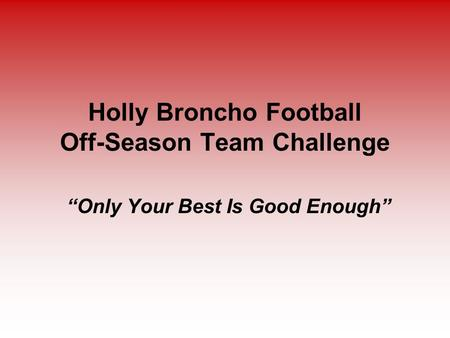 "Holly Broncho Football Off-Season Team Challenge ""Only Your Best Is Good Enough"""