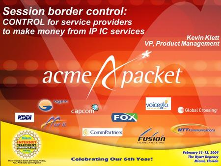 Session border control: CONTROL for service providers to make money from IP IC services Kevin Klett VP, Product Management.