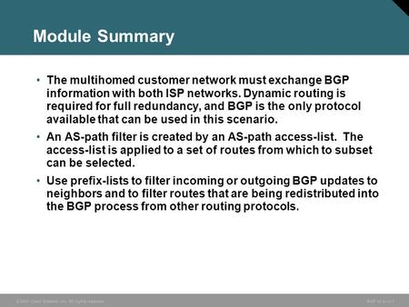 © 2005 Cisco Systems, Inc. All rights reserved. BGP v3.2—3-1 Module Summary The multihomed customer network must exchange BGP information with both ISP.