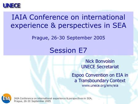 IAIA Conference on international experience & perspectives in SEA, Prague, 26-30 September 2005 IAIA Conference on international experience & perspectives.