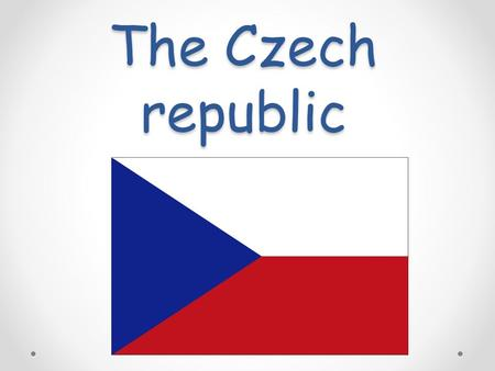 The Czech republic. Introduce Czech republic It's situated in the heart of Europe. Our coutry is very nice. It's small but very beautiful.