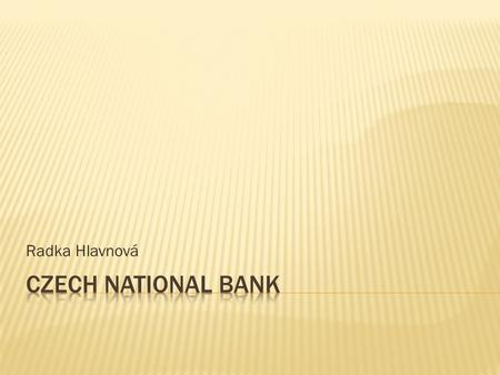 Radka Hlavnová.  is the central bank of the Czech Republic and the supervisor of the Czech financial market.  It is established under the Constitution.