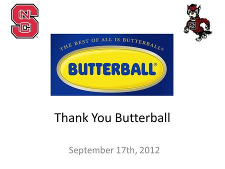 Thank You Butterball September 17th, 2012. Company Visits Sep. 24- Frito-Lay/PepsiCo Oct. 1- Novozymes Oct. 8- General Mills Oct. 15- Dairy Bar Training.