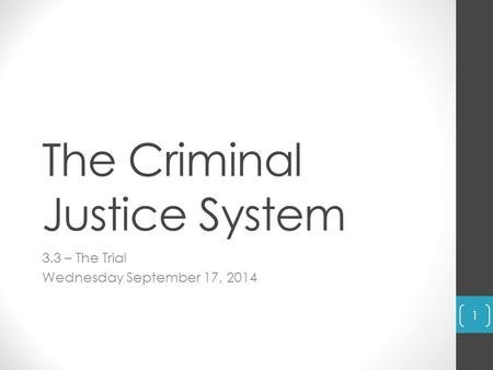 The Criminal Justice System 3.3 – The Trial Wednesday September 17, 2014 1.