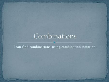 I can find combinations using combination notation.