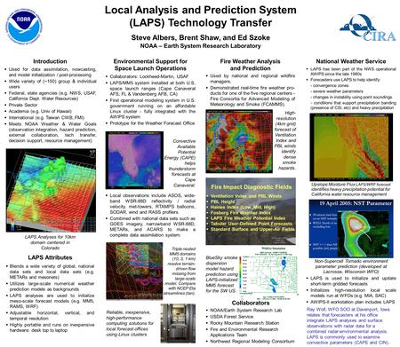 Local Analysis and Prediction System (LAPS) Technology Transfer NOAA – Earth System Research Laboratory Steve Albers, Brent Shaw, and Ed Szoke LAPS Analyses.