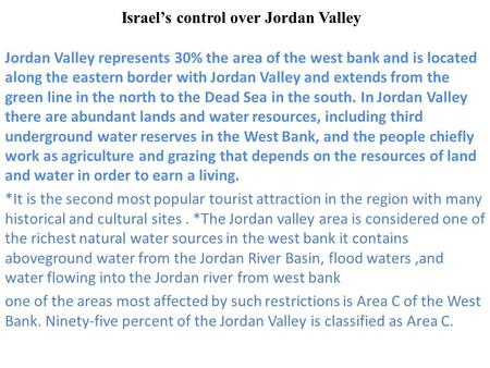 Israel's control over Jordan Valley Jordan Valley represents 30% the area of the west bank and is located along the eastern border with Jordan Valley and.