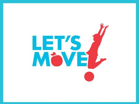 Let's Move! Sub-initiatives Launched June 2010 and enhanced in July 2012 www.HealthyCommunitiesHealthyFuture.org Lead Partners Lead Federal Agency: U.S.