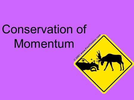 Conservation of Momentum. For a collision occurring between two objects in an isolated system, the total momentum of the two objects before the collision.