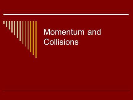 Momentum and Collisions. Conservation of Momentum.