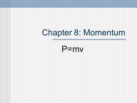 Chapter 8: Momentum P=mv. Momentum is conserved for all collisions as long as external forces don't interfere.