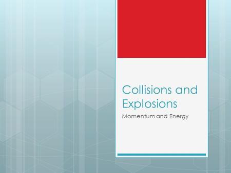 Collisions and Explosions Momentum and Energy. Let's think about collisions:  How can 2 objects collide, and what can happen when they do?  Head-on,