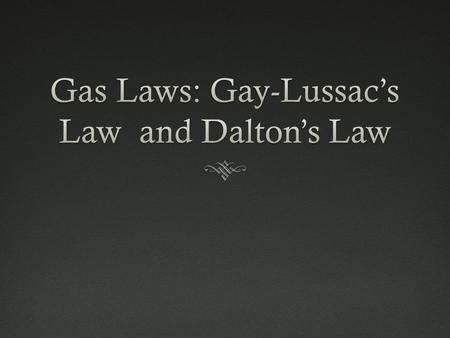 Gay-Lussac's LawGay-Lussac's Law  Pressure and temperature relationship  Pressure results from molecular collisions  Pressure of gas is DIRECTLY proportional.