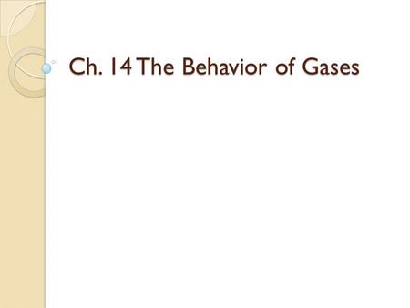 Ch. 14 The Behavior of Gases. 14.1 PROPERTIES OF GASES.