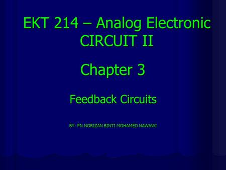 Chapter 3 Feedback Circuits BY: PN NORIZAN BINTI MOHAMED NAWAWI EKT 214 – Analog Electronic CIRCUIT II.