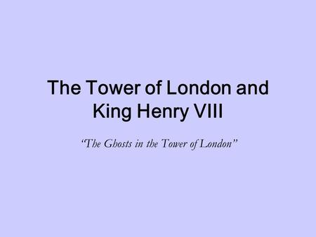 "The Tower of London and King Henry VIII ""The Ghosts in the Tower of London"""