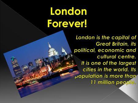  London was founded more than two thousand years ago.  Traditionally it is divided into several parts: the City, the West End and the East End. 