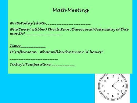 Math Meeting Write today's date __________________________ What was (will be ) the date on the second Wednesday of this month? _____________________ Time: