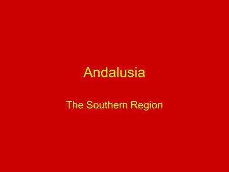 Andalusia The Southern Region The Cities Seville-Capital Granada -Most Moslem part of Spain -Derived from the Moors that lived in the territory of Granada.