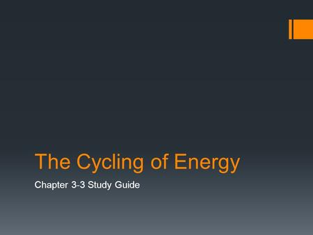 The Cycling of Energy Chapter 3-3 Study Guide. What is heat flow?  The transfer of energy from a warmer object to a cooler object.