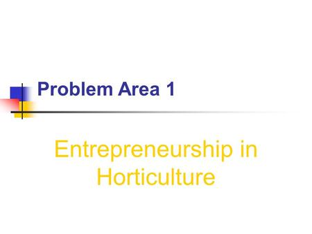 Problem Area 1 Entrepreneurship in Horticulture. Next Generation Science/Common Core Standards Addressed! HSNQ.A.1 Use units as a way to understand problems.