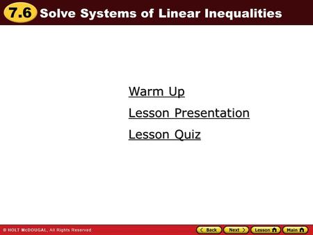 7.6 Warm Up Warm Up Lesson Quiz Lesson Quiz Lesson Presentation Lesson Presentation Solve Systems of Linear Inequalities.