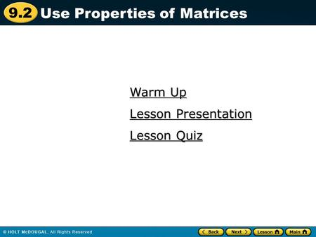 9.2 Warm Up Warm Up Lesson Quiz Lesson Quiz Lesson Presentation Lesson Presentation Use Properties of Matrices.