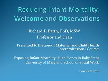 Presented to the 2010-11 Maternal and Child Health Interprofessional Course: Exposing Infant Mortality: High Hopes in Baby Steps University of Maryland.