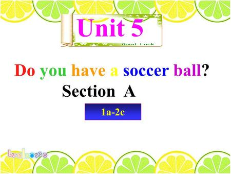 1a-2c Unit 5 Do you have a soccer ball? Section A.