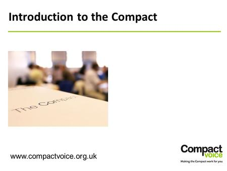 Introduction to the Compact www.compactvoice.org.uk.