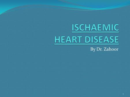 By Dr. Zahoor 1. ISCHAEMIC HEART DISEASE (IHD) Why myocardial ischaemia occurs?  Myocardial Ischaemia occurs when there is less supply of oxygen to the.