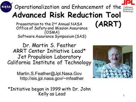 California Institute of Technology 1 Operationalization and Enhancement of the Advanced Risk Reduction Tool (ARRT) Presentation to the 2 nd Annual NASA.