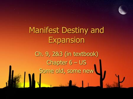 Manifest Destiny and Expansion Ch. 9, 2&3 (in textbook) Chapter 6 – US Some old, some new Ch. 9, 2&3 (in textbook) Chapter 6 – US Some old, some new.