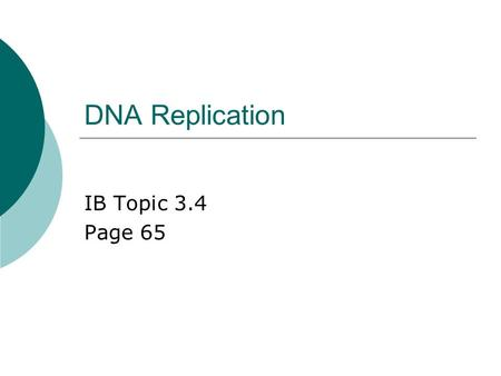DNA Replication IB Topic 3.4 Page 65. Answers to your homework (#8-11 page 65)  8. The phosphate groups and deoxyribose sugars within DNA molecules are.