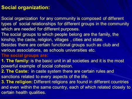 Social organization: Social organization for any community is composed of different types of social relationships for different groups in the community.
