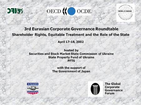 1 3rd Eurasian Corporate Governance Roundtable Shareholder Rights, Equitable Treatment and the Role of the State April 17-18, 2002 hosted by Securities.