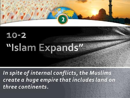 In spite of internal conflicts, the Muslims create a huge empire that includes land on three continents.