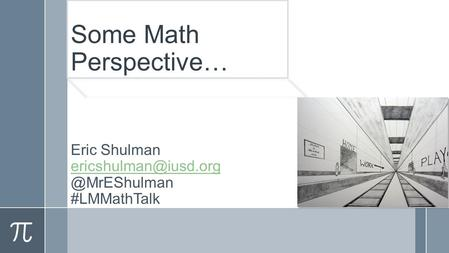 Some Math Perspective… Eric #LMMathTalk.