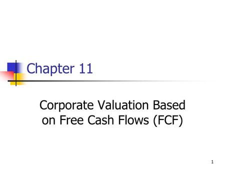 1 Chapter 11 Corporate Valuation Based on Free Cash Flows (FCF)