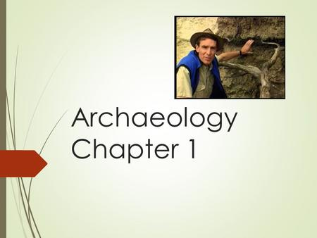 Archaeology Chapter 1. Bell Ringer  What do you think Archaeologists do?