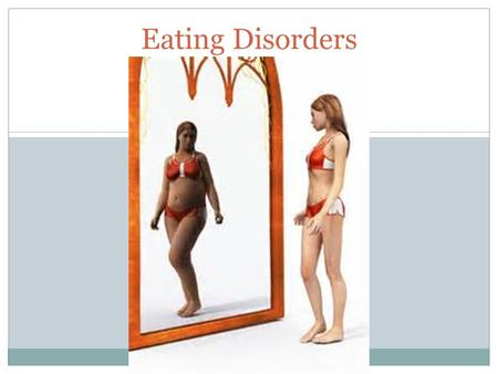 Eating Disorders. Causes of Eating Disorders:  Lack of a chemical that regulates mood  Low self-esteem  Feeling out of control for example troubled.