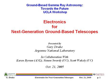 ARGONNE NATIONAL LAB G. Drake Electronics for Next-Generation Telescopes Oct. 21, 2005 p. 1.