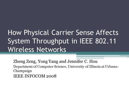 How Physical Carrier Sense Affects System Throughput in IEEE 802.11 Wireless Networks Zheng Zeng, Yong Yang and Jennifer C. Hou Department of Computer.