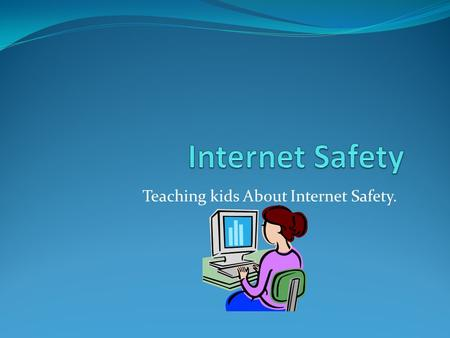 Teaching kids About Internet Safety.. Make sure you don't give away any personal information such as your address or phone number.