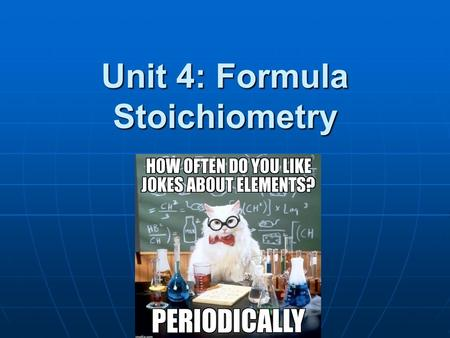 Unit 4: Formula Stoichiometry. What is stoichiometry? Deals with the quantitative information in chemical formula or chemical reaction. Deals with the.